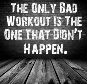 Bad Workout =One that didn't happen