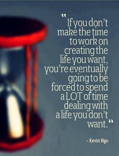 Quote: Make time to work on the life you want...