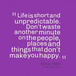 7888-life-is-short-and-unpredictable-dont-waste-another-minute_247x200_width